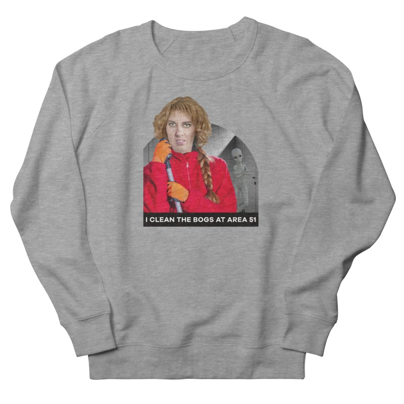 I Clean the Bogs at Area 51 Women's Sweatshirt by The Rake & Herald Online Clag Emporium