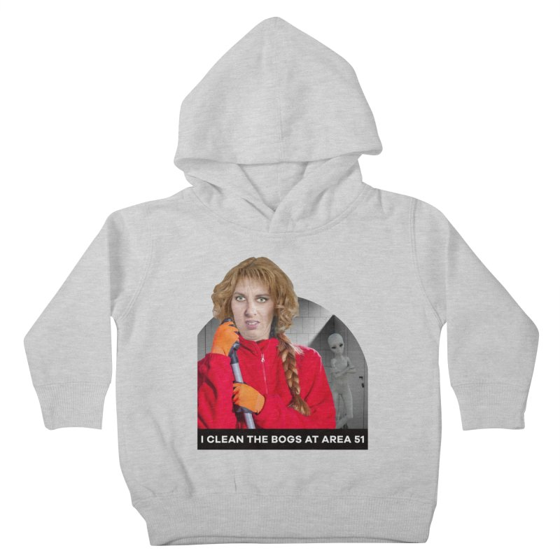 I Clean the Bogs at Area 51 Kids Toddler Pullover Hoody by The Rake & Herald Online Clag Emporium