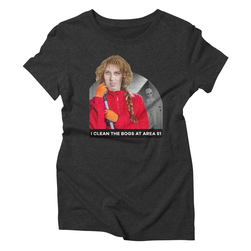 I Clean the Bogs at Area 51 Women's Triblend T-shirt by The Rake & Herald Online Clag Emporium