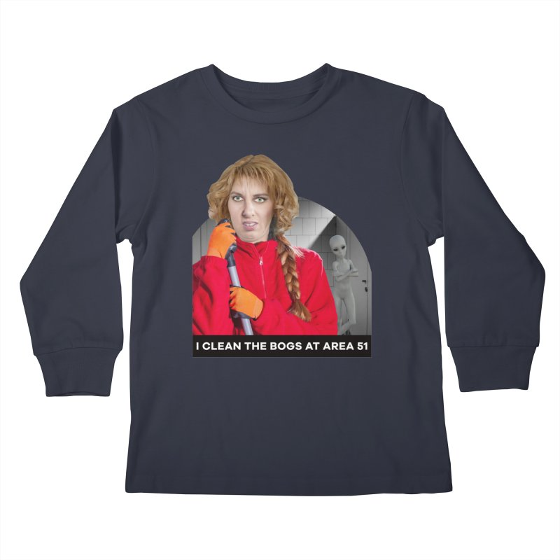 I Clean the Bogs at Area 51 Kids Longsleeve T-Shirt by The Rake & Herald Online Clag Emporium