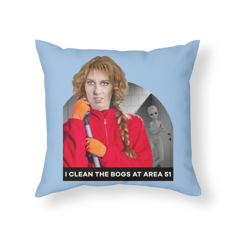 I Clean the Bogs at Area 51 Home Throw Pillow by The Rake & Herald Online Clag Emporium
