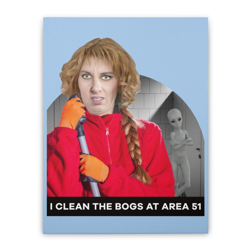 I Clean the Bogs at Area 51 Home Stretched Canvas by The Rake & Herald Online Clag Emporium