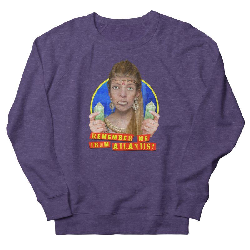 Remember Me From Atlantis? Women's French Terry Sweatshirt by The Rake & Herald Online Clag Emporium