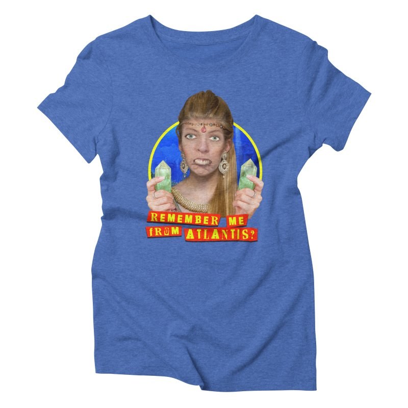 Remember Me From Atlantis? Women's Triblend T-Shirt by The Rake & Herald Online Clag Emporium