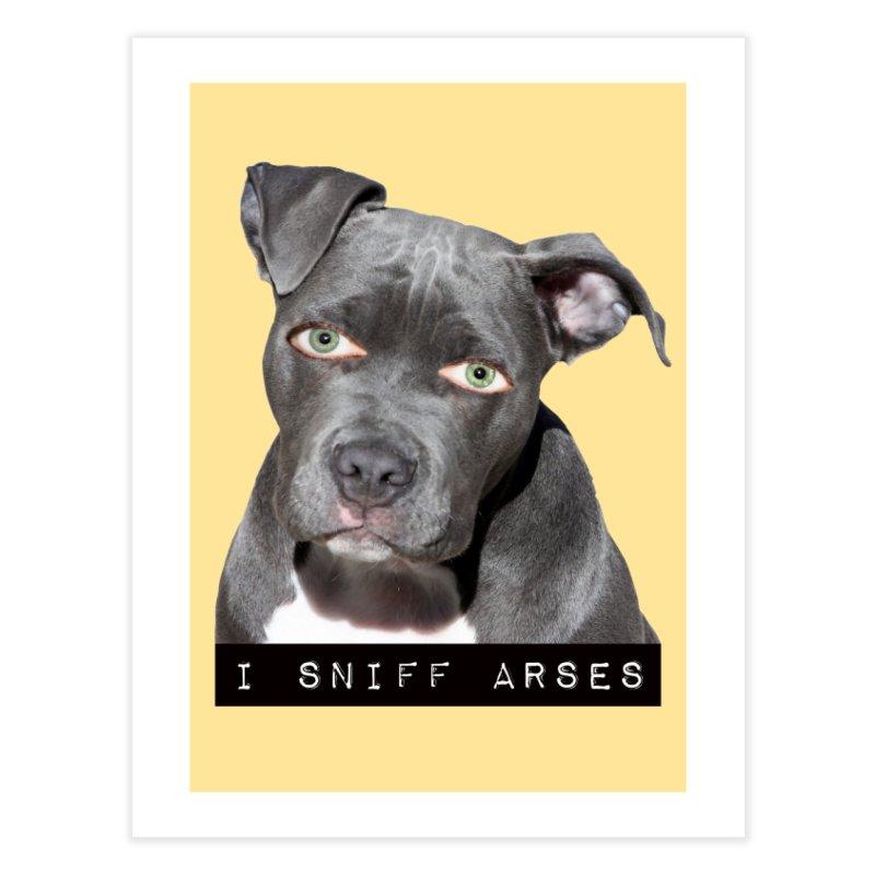 I Sniff Arses Home Fine Art Print by The Rake & Herald Online Clag Emporium
