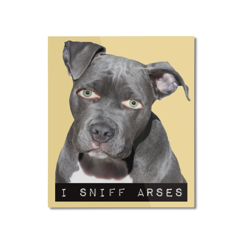 I Sniff Arses Home Mounted Aluminum Print by The Rake & Herald Online Clag Emporium