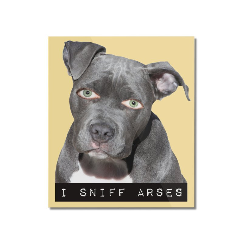I Sniff Arses Home Mounted Acrylic Print by The Rake & Herald Online Clag Emporium