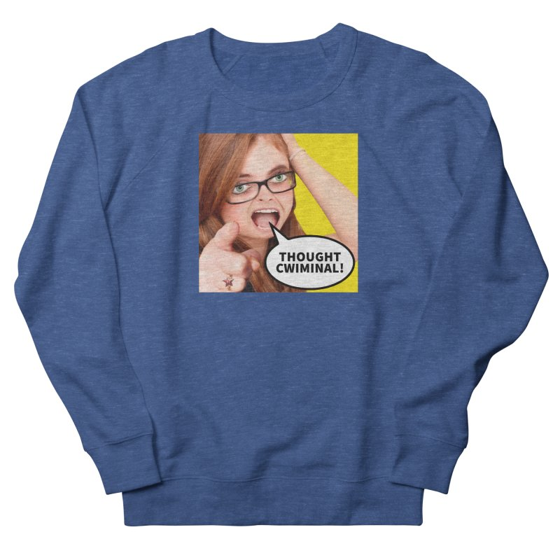 Thought Cwiminal Women's French Terry Sweatshirt by The Rake & Herald Online Clag Emporium