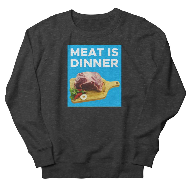 Meat Is Dinner Men's French Terry Sweatshirt by The Rake & Herald Online Clag Emporium