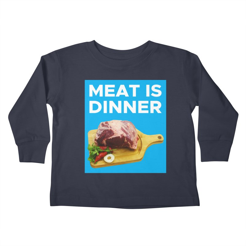 Meat Is Dinner Kids Toddler Longsleeve T-Shirt by The Rake & Herald Online Clag Emporium