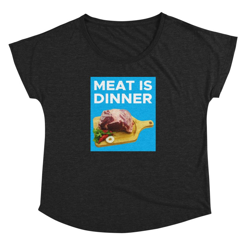 Meat Is Dinner Women's Dolman by The Rake & Herald Online Clag Emporium