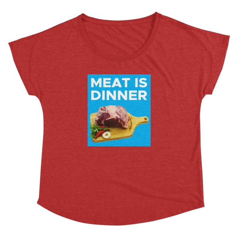 Meat Is Dinner Women's Dolman Scoop Neck by The Rake & Herald Online Clag Emporium