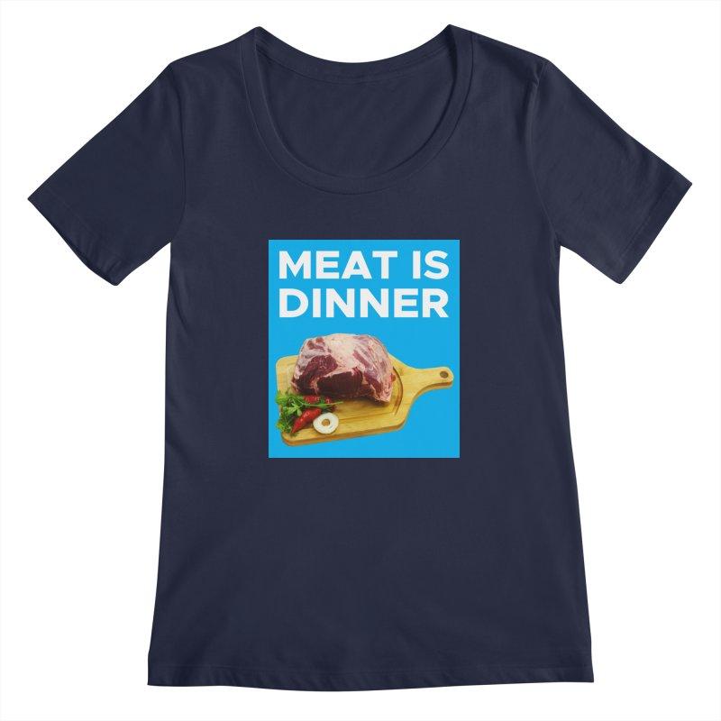 Meat Is Dinner Women's Regular Scoop Neck by The Rake & Herald Online Clag Emporium