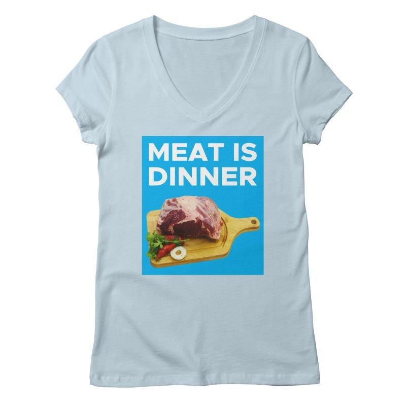 Meat Is Dinner Women's Regular V-Neck by The Rake & Herald Online Clag Emporium