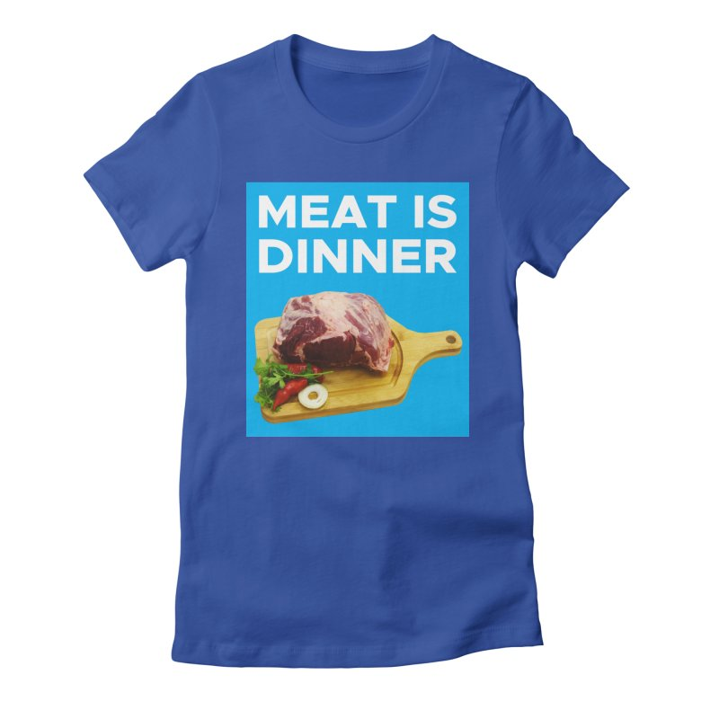 Meat Is Dinner Women's Fitted T-Shirt by The Rake & Herald Online Clag Emporium