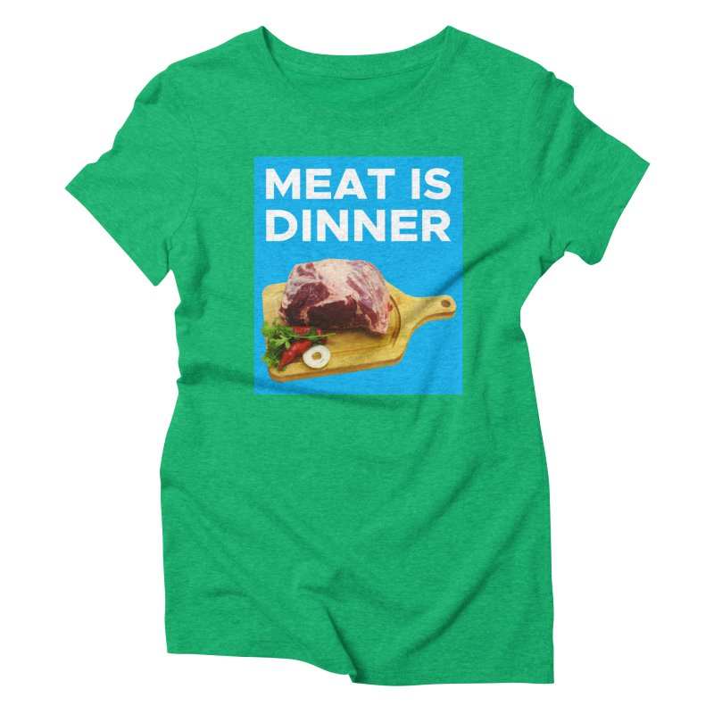 Meat Is Dinner Women's Triblend T-Shirt by The Rake & Herald Online Clag Emporium