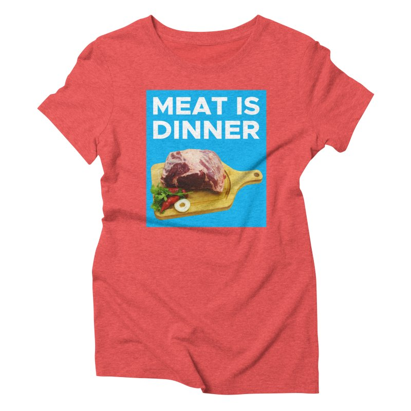 Meat Is Dinner Women's Triblend T-Shirt by The Rake & Herald Online Clag Emporium