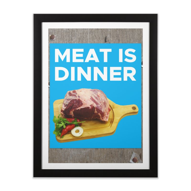 Meat Is Dinner Home Framed Fine Art Print by The Rake & Herald Online Clag Emporium