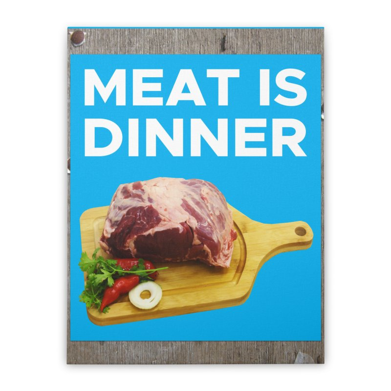 Meat Is Dinner Home Stretched Canvas by The Rake & Herald Online Clag Emporium