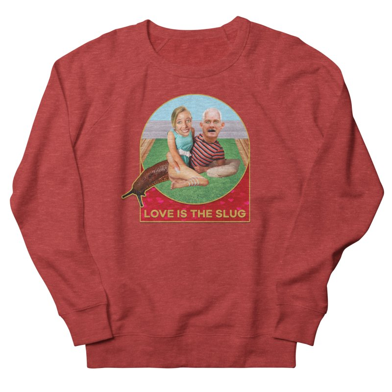 Love Is the Slug Women's French Terry Sweatshirt by The Rake & Herald Online Clag Emporium