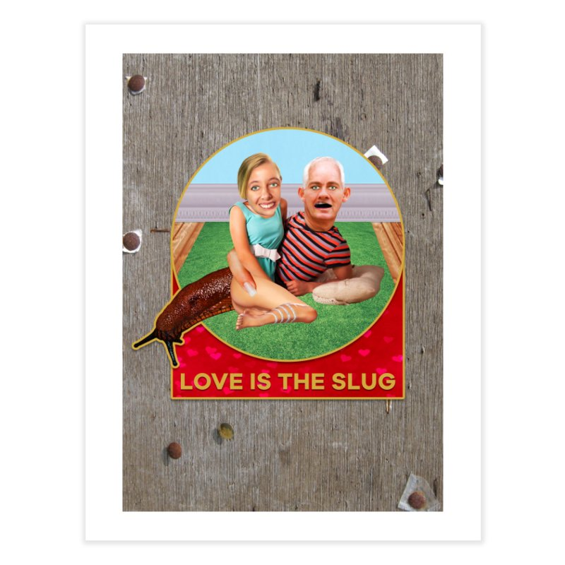 Love Is the Slug Home Fine Art Print by The Rake & Herald Online Clag Emporium