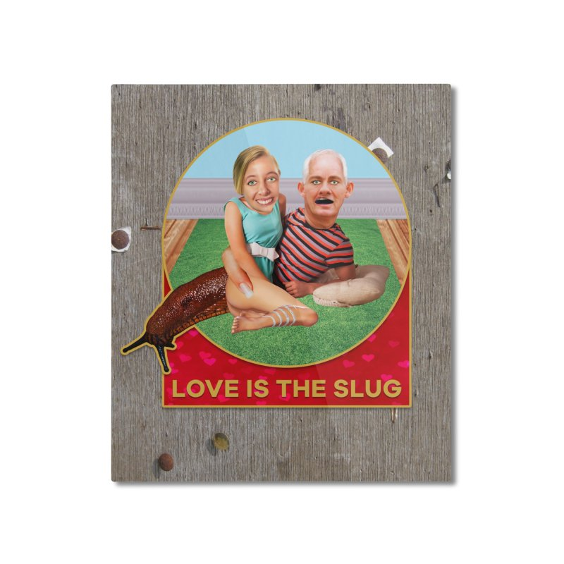 Love Is the Slug Home Mounted Aluminum Print by The Rake & Herald Online Clag Emporium