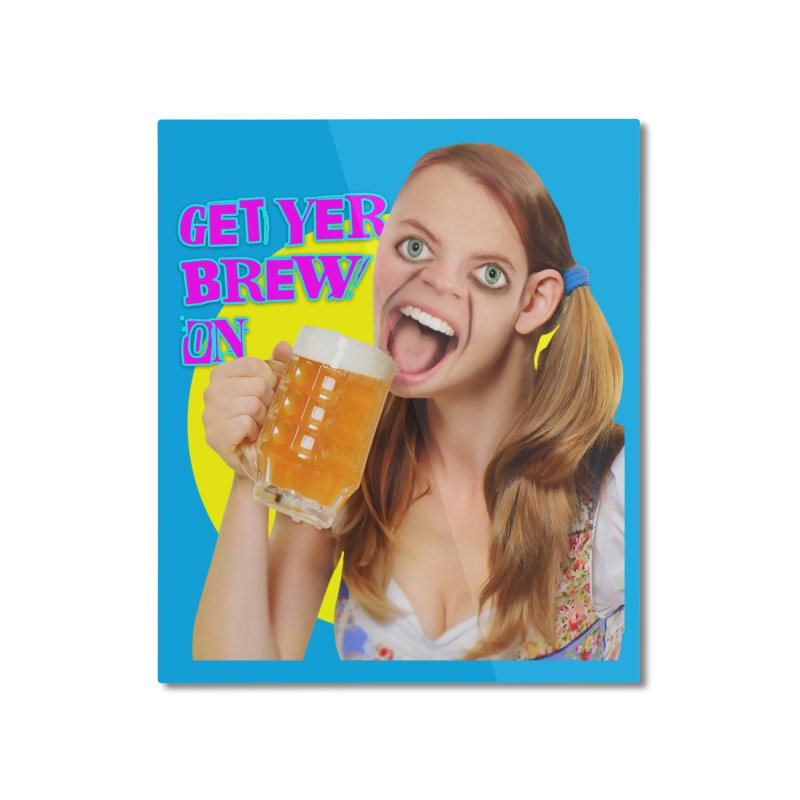 Get Yer Brew On Home Mounted Aluminum Print by The Rake & Herald Online Clag Emporium