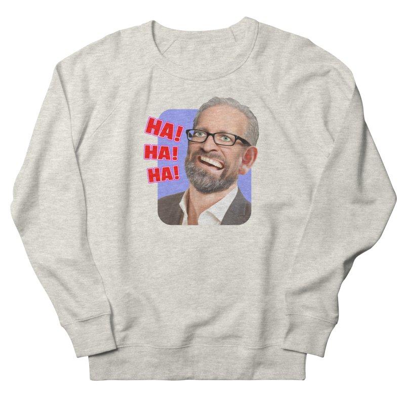 Ha! Ha! Ha! Women's French Terry Sweatshirt by The Rake & Herald Online Clag Emporium
