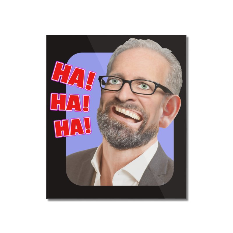 Ha! Ha! Ha! Home Mounted Acrylic Print by The Rake & Herald Online Clag Emporium