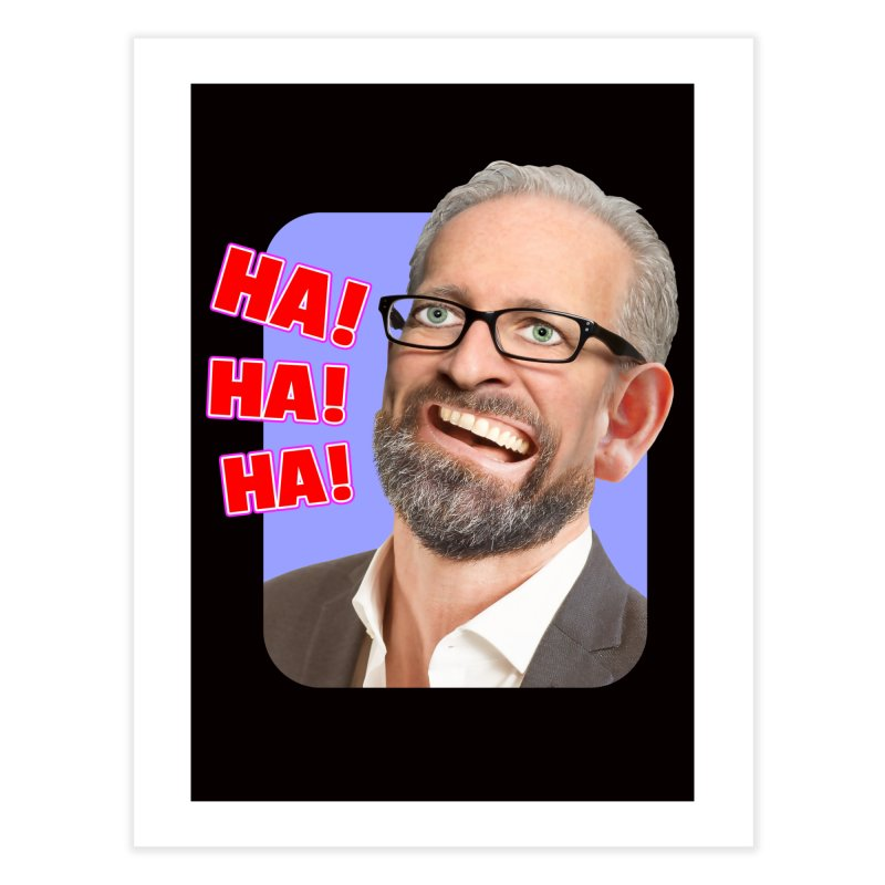 Ha! Ha! Ha! Home Fine Art Print by The Rake & Herald Online Clag Emporium
