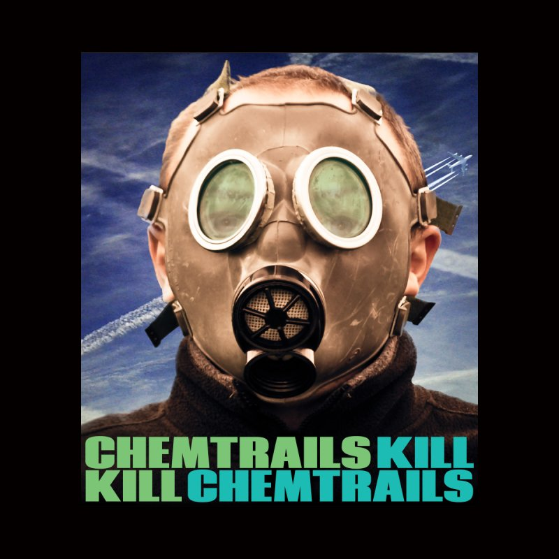 Chemtrails Kill by The Rake & Herald Online Clag Emporium