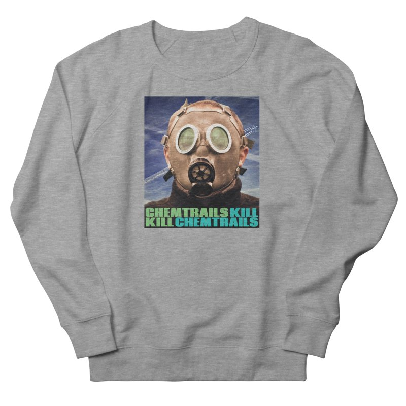 Chemtrails Kill Men's French Terry Sweatshirt by The Rake & Herald Online Clag Emporium