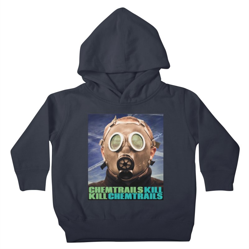 Chemtrails Kill Kids Toddler Pullover Hoody by The Rake & Herald Online Clag Emporium