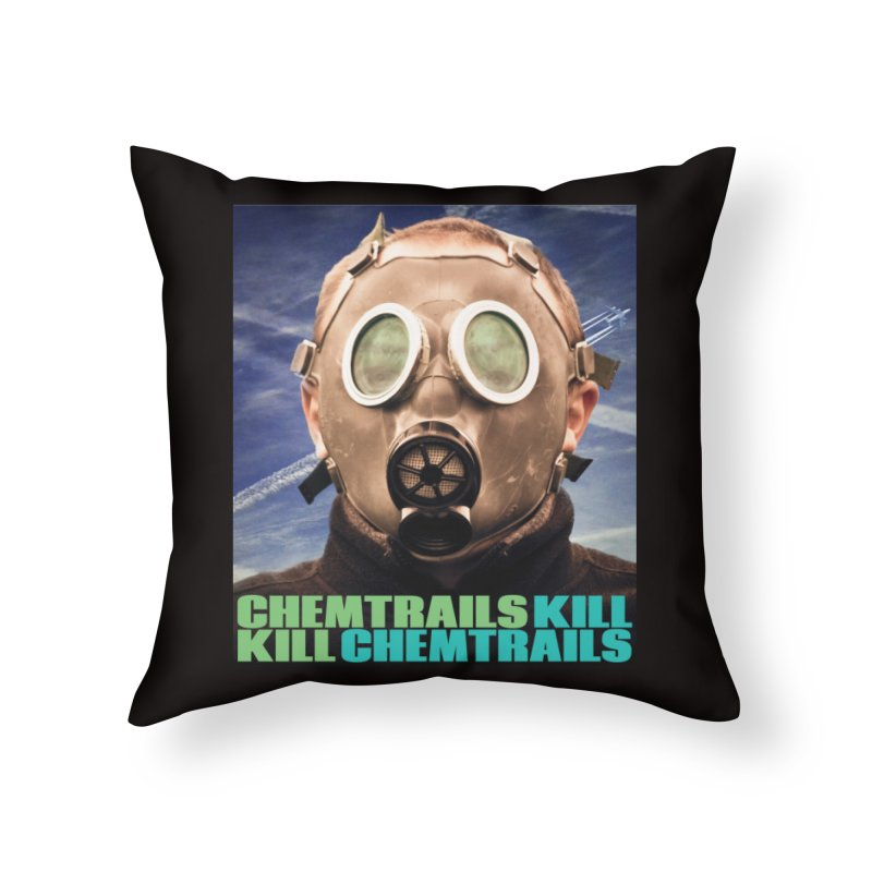 Chemtrails Kill Home Throw Pillow by The Rake & Herald Online Clag Emporium