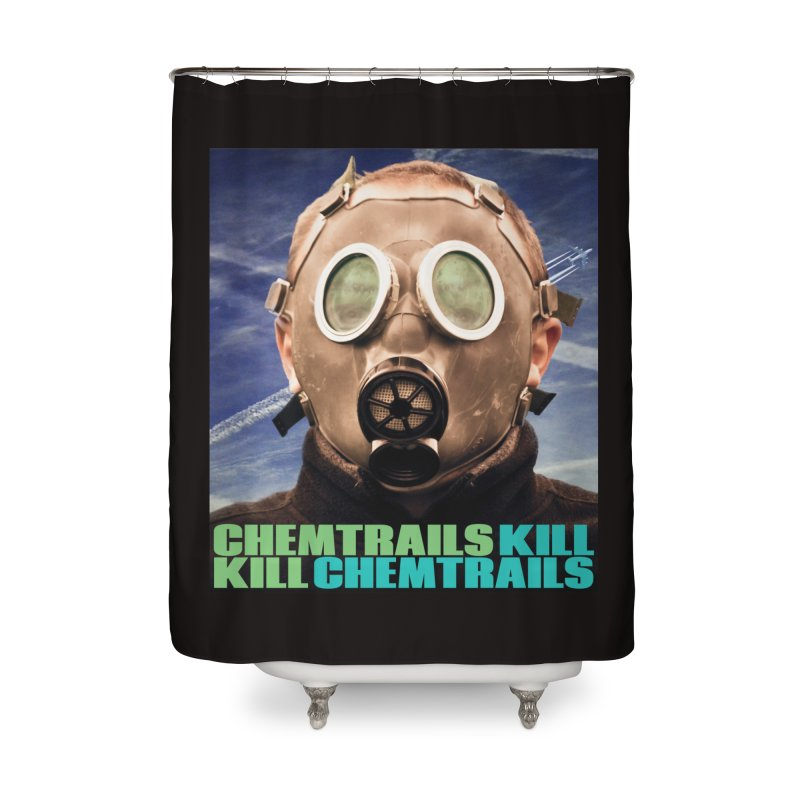 Chemtrails Kill Home Shower Curtain by The Rake & Herald Online Clag Emporium
