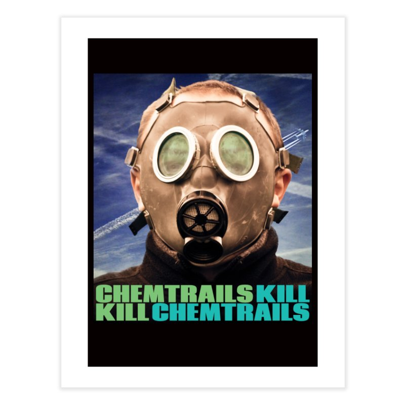 Chemtrails Kill Home Fine Art Print by The Rake & Herald Online Clag Emporium