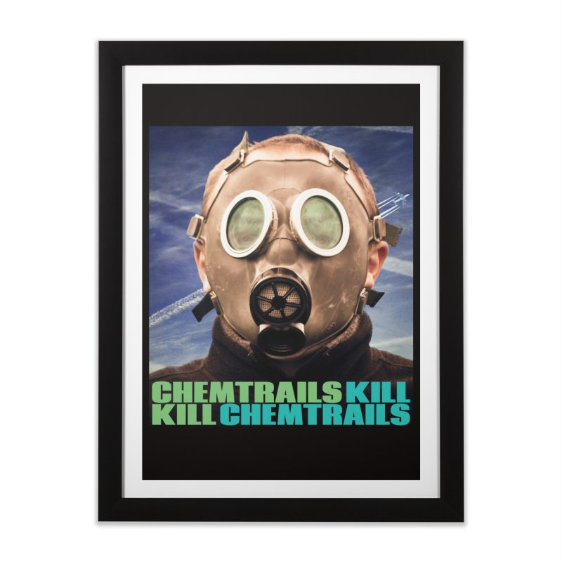 Chemtrails Kill Home Framed Fine Art Print by The Rake & Herald Online Clag Emporium