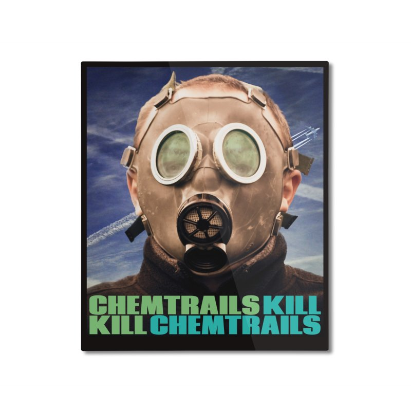 Chemtrails Kill Home Mounted Aluminum Print by The Rake & Herald Online Clag Emporium