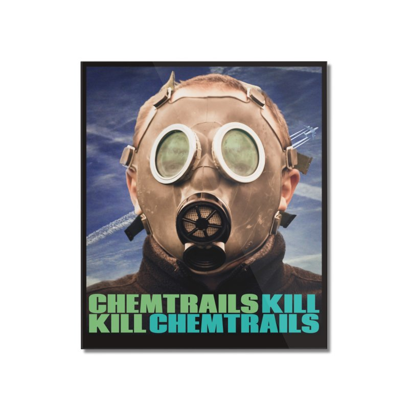 Chemtrails Kill Home Mounted Acrylic Print by The Rake & Herald Online Clag Emporium