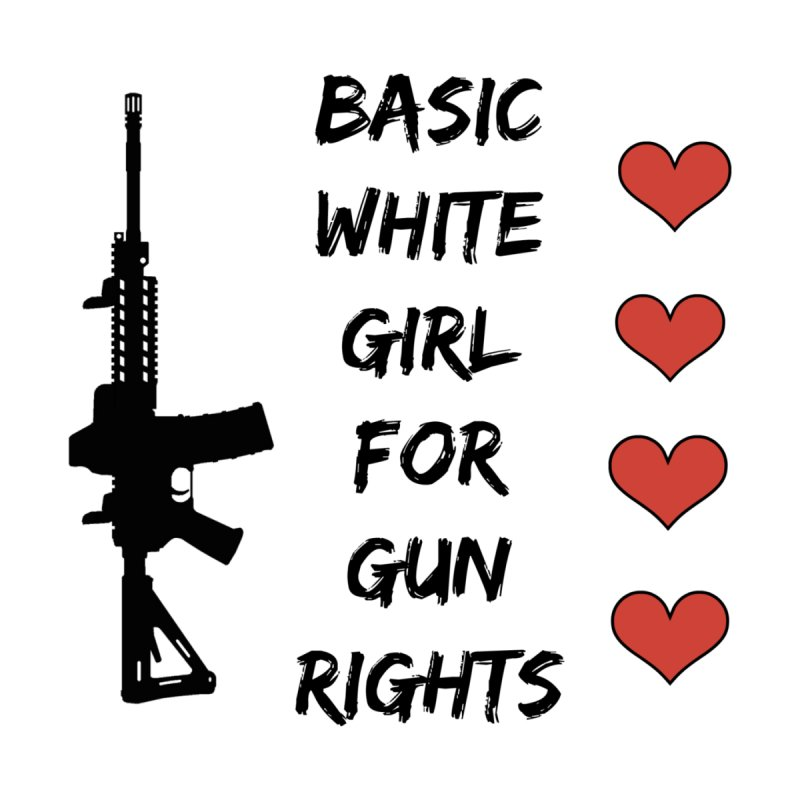 Basic White Girl For Gun Rights by Rally For Our Rights Shop