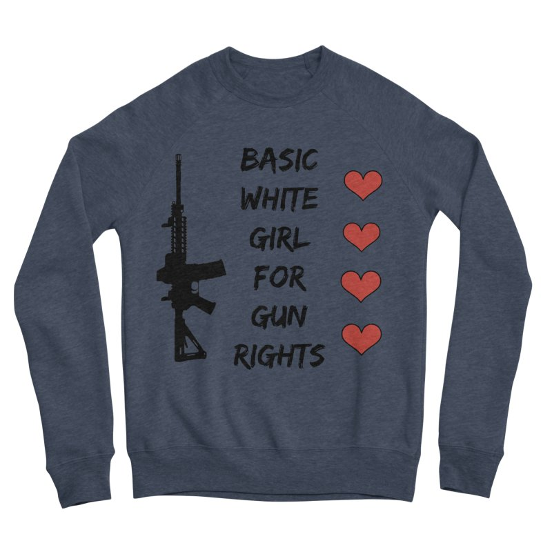 Basic White Girl For Gun Rights Women's Sponge Fleece Sweatshirt by Rally For Our Rights Shop