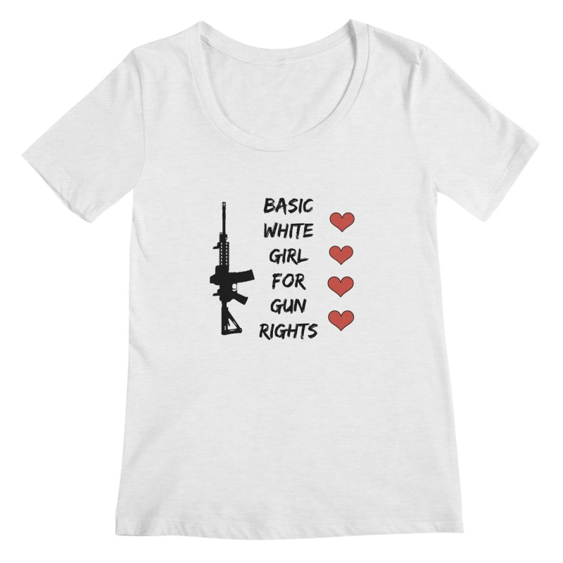 Basic White Girl For Gun Rights Women's Regular Scoop Neck by Rally For Our Rights Shop