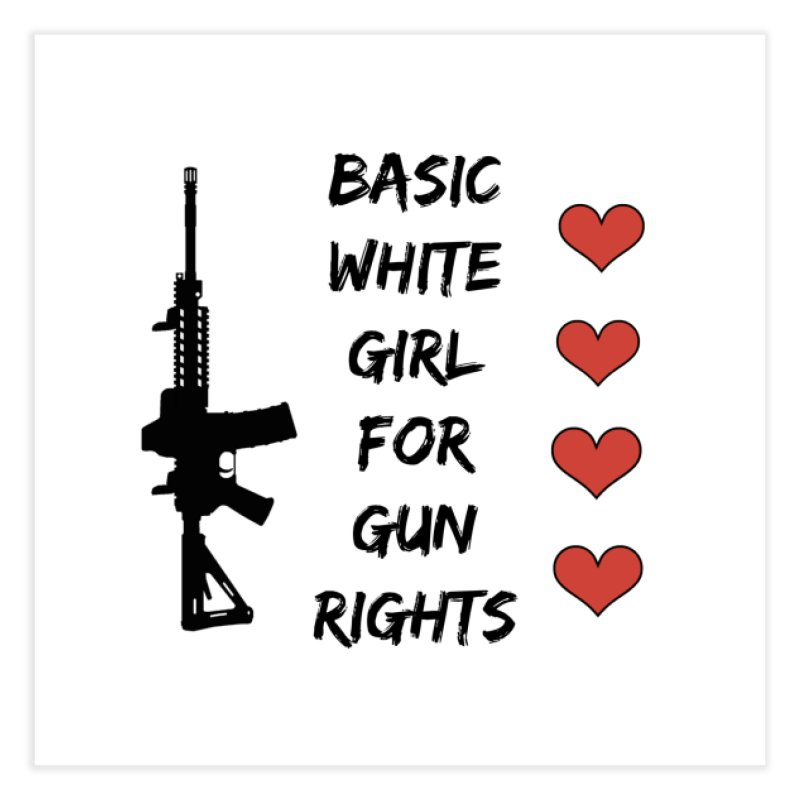 Basic White Girl For Gun Rights Home Fine Art Print by Rally For Our Rights Shop