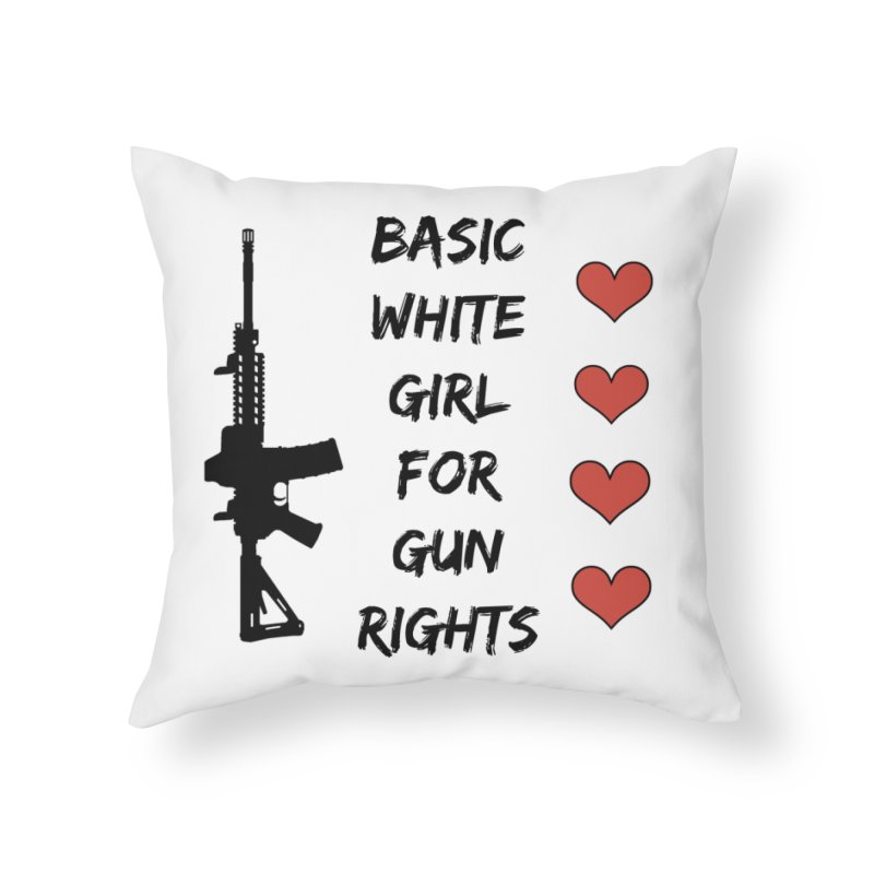 Basic White Girl For Gun Rights Home Throw Pillow by Rally For Our Rights Shop