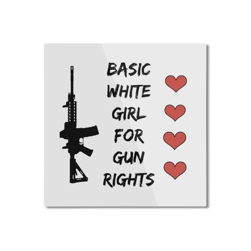 Basic White Girl For Gun Rights Home Mounted Aluminum Print by Rally For Our Rights Shop