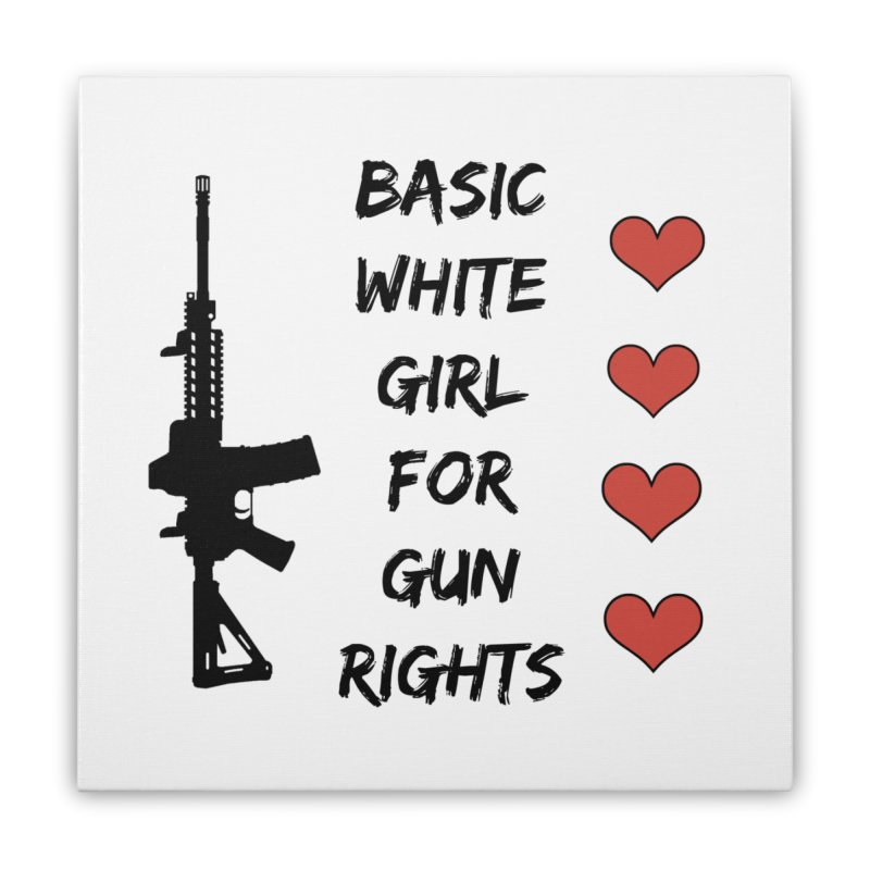 Basic White Girl For Gun Rights Home Stretched Canvas by Rally For Our Rights Shop