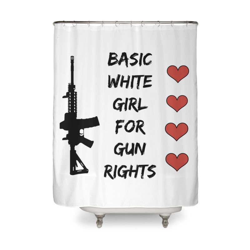 Basic White Girl For Gun Rights Home Shower Curtain by Rally For Our Rights Shop