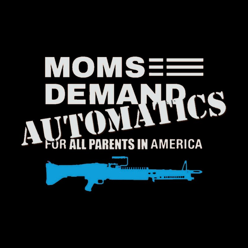 Moms Demand Automatics - White Logo, Blue LMG   by Rally For Our Rights Shop