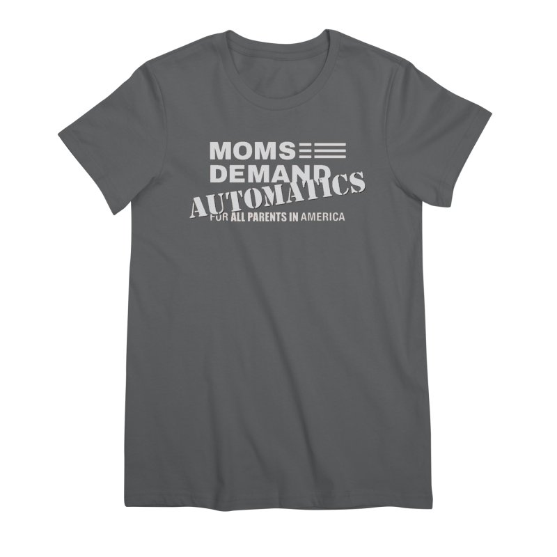 Moms Demand Automatics - Classic White Logo Women's Premium T-Shirt by Rally For Our Rights Shop