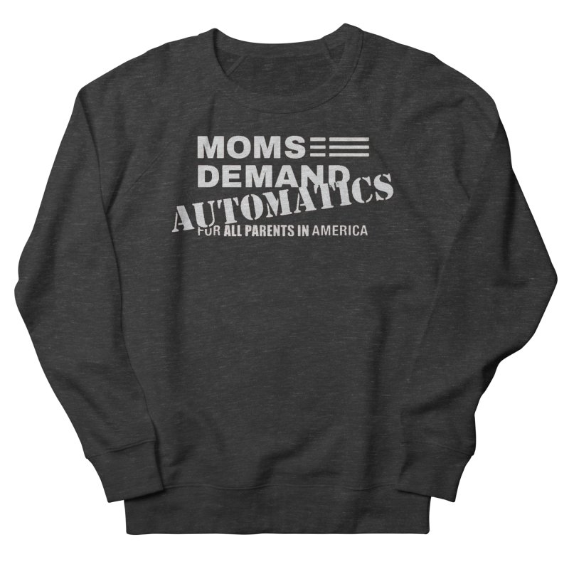 Moms Demand Automatics - Classic White Logo Men's French Terry Sweatshirt by Rally For Our Rights Shop